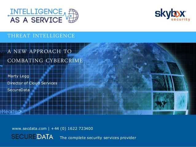 1 Marty Legg Director of Cloud Services The complete security services provider THREAT INTELLIGENCE A NEW APPROACH TO COMB...