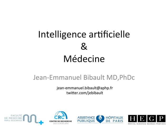 Intelligencear,ficielle & Médecine Jean-EmmanuelBibaultMD,PhDc jean-emmanuel.bibault@aphp.fr twiCer.com/jebibault