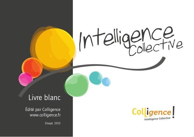 Page 1 • Intelligence Collective - Livre Blanc Retour sommaire Intelligence Collective Livre blanc Édité par Colligence ww...