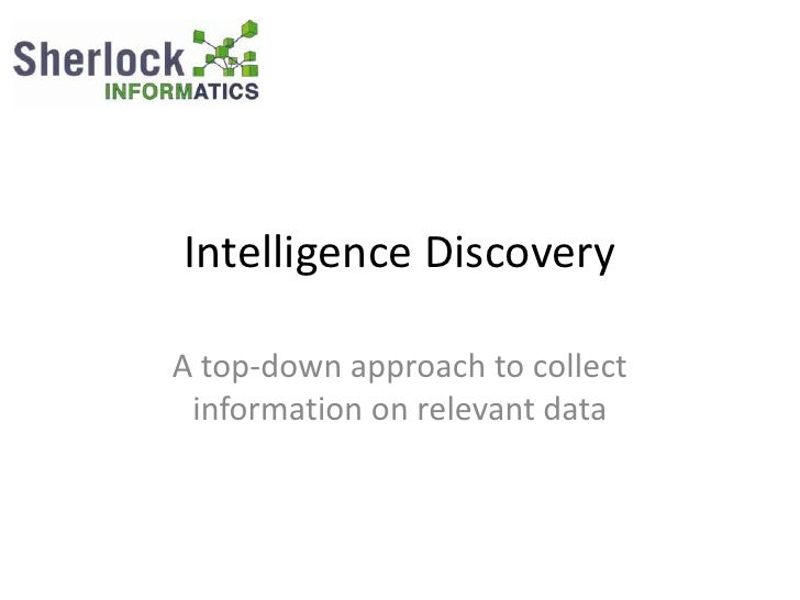 Intelligence Discovery  A top-down approach to collect  information on relevant data