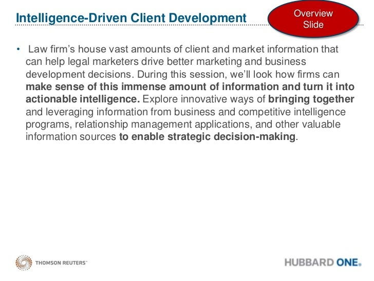 Intelligence-Driven Client Development<br />Law firm's house vast amounts of client and market information that can help ...
