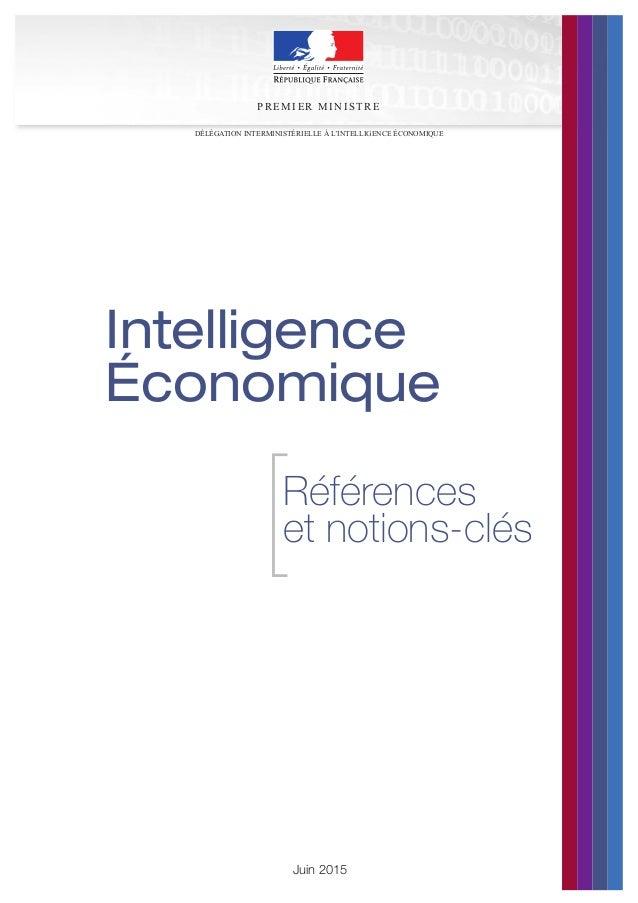 Juin 2015 Intelligence Économique PR EMIER MI N ISTR E Références et notions-clés[ DÉLÉGATION INTERMINISTÉRIELLE À L'INTEL...