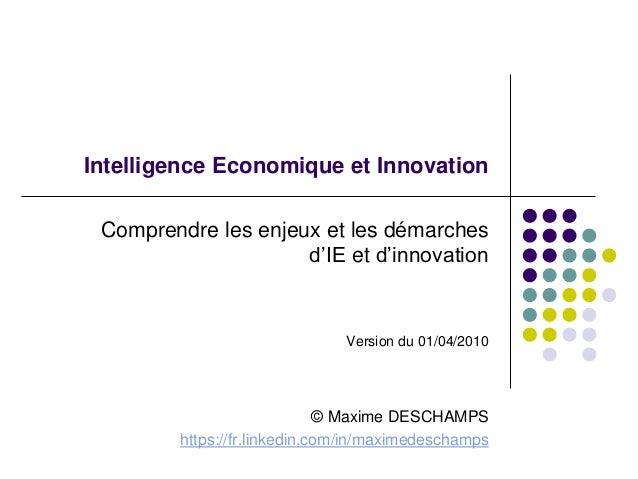 Intelligence Economique et Innovation Comprendre les enjeux et les démarches d'IE et d'innovation Version du 01/04/2010 © ...
