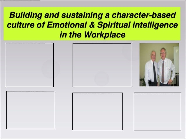 Building and sustaining a character-basedculture of Emotional & Spiritual intelligence             in the Workplace