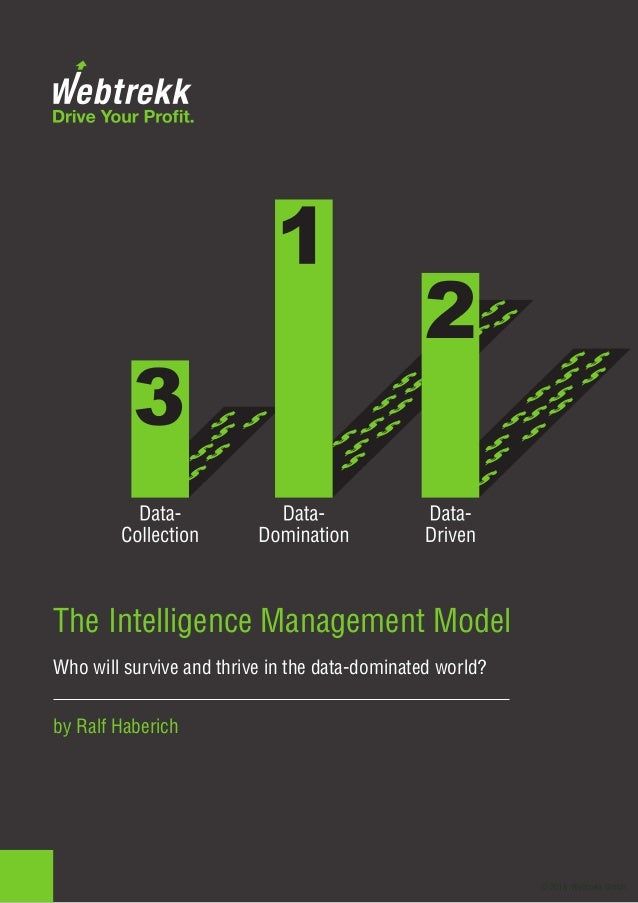 © 2015 Webtrekk GmbH The Intelligence Management Model Who will survive and thrive in the data-dominated world? by Ralf Ha...