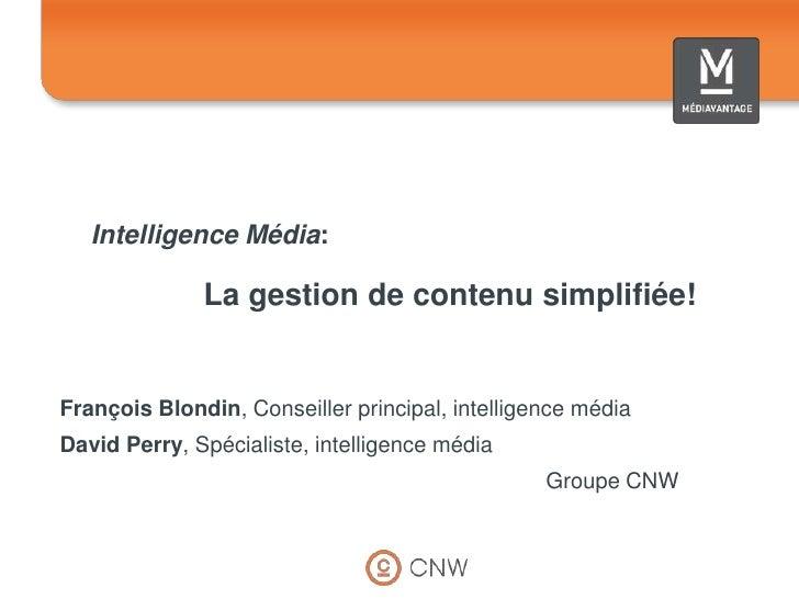 Intelligence Média: La gestion de contenu simplifiée!<br />François Blondin, Conseiller principal, intelligencemédia<br...