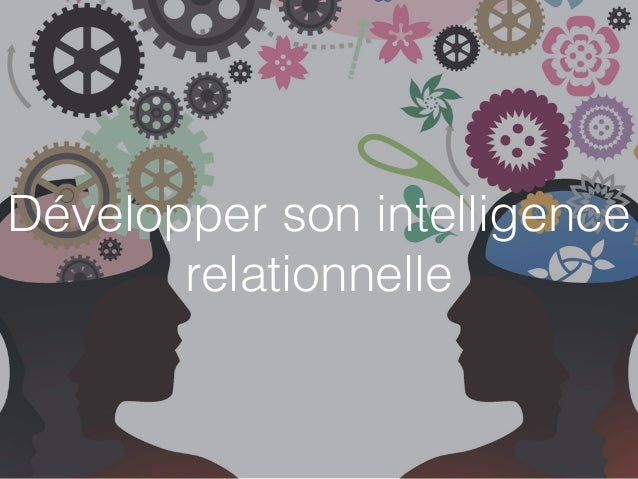 Développer son intelligence relationnelle