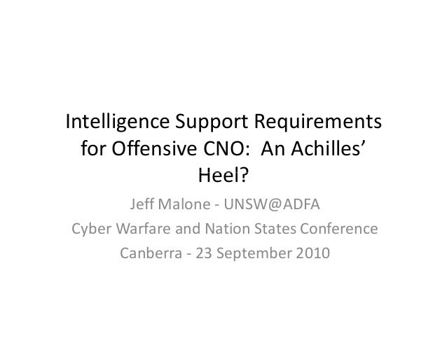 Intelligence Support Requirements  for Offensive CNO: An Achilles'               Heel?       Jeff Malone - UNSW@ADFACyber ...