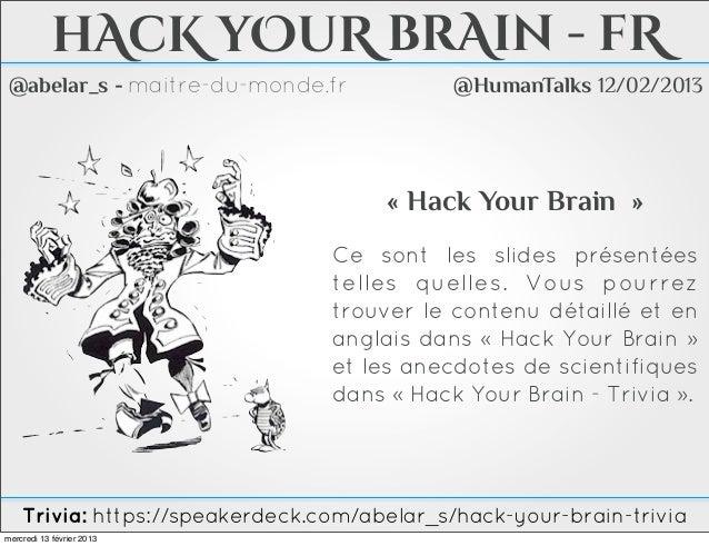 hAcK yOuR brAin - fR @abelar_s - maitre-du-monde.fr             @HumanTalks 12/02/2013                                    ...