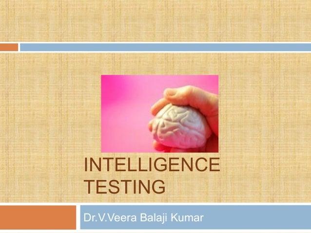INTELLIGENCE TESTING Dr.V.Veera Balaji Kumar