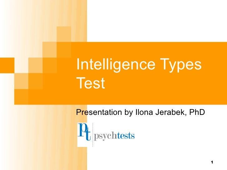 Intelligence TypesTestPresentation by Ilona Jerabek, PhD                                     1