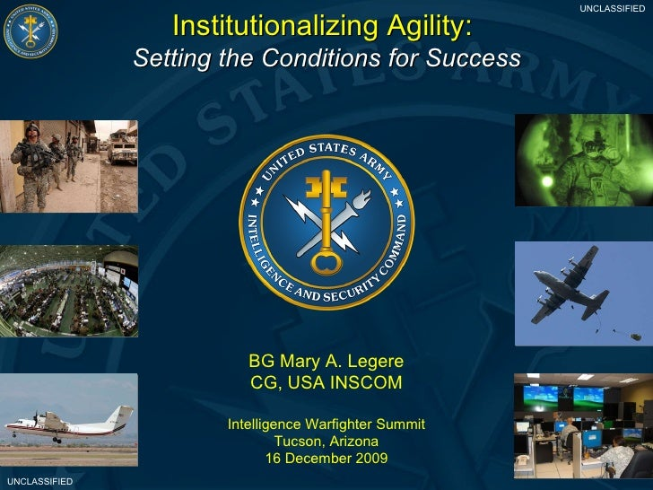Institutionalizing Agility:  Setting the Conditions for Success BG Mary A. Legere CG, USA INSCOM Intelligence Warfighter S...