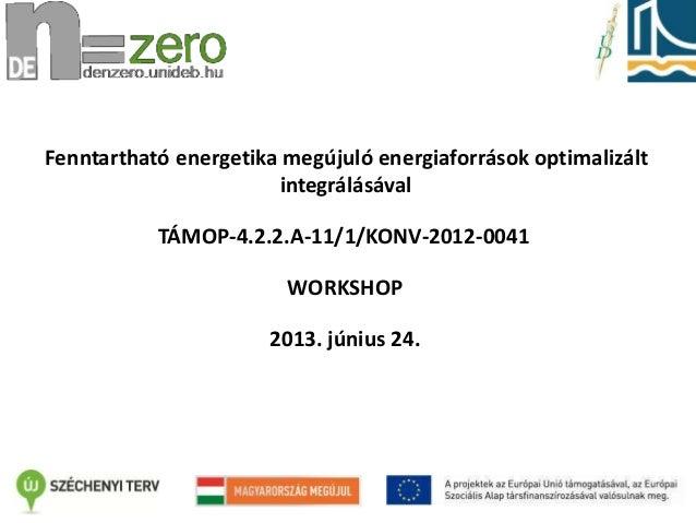 Fenntartható energetika megújuló energiaforrások optimalizált integrálásával TÁMOP-4.2.2.A-11/1/KONV-2012-0041 WORKSHOP 20...