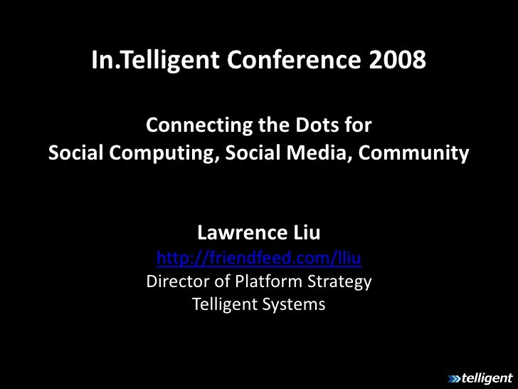 In.Telligent Conference 2008            Connecting the Dots for Social Computing, Social Media, Community                 ...