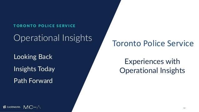 13 Operational Insights T O R O N T O P O L I C E S E RV I C E Looking Back Insights Today Path Forward Toronto Police Ser...