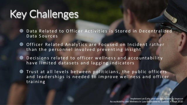 22 Key Challenges ¥ Data Related to Officer Activities is Stored in Decentralized Data Sources ¥ Officer Related Analytics...