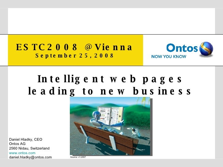 ESTC2008 @ Vienna September 25, 2008 Intelligent web pages leading to new business Daniel Hladky, CEO Ontos AG 2560 Nidau,...