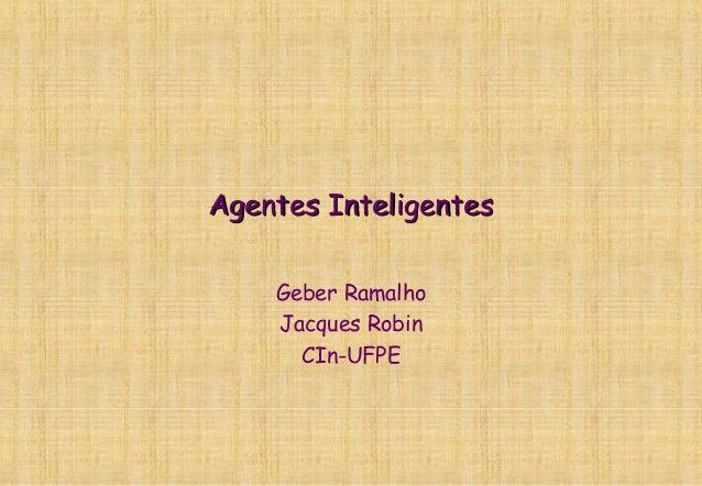 Agentes InteligentesAgentes Inteligentes Geber Ramalho Jacques Robin CIn-UFPE