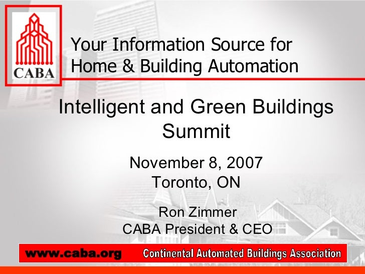 Intelligent and Green Buildings Summit November 8, 2007 Toronto, ON Your Information Source for Home & Building Automation...