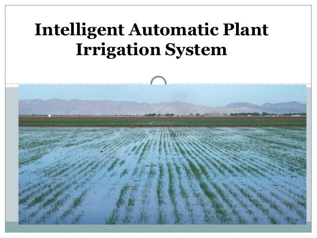 Intelligent automatic plant irrigation system on plant agriculture, plant classification system, plant management system, plant border, plant building, plant lighting, plant transport system, plant garden, plant new grass, plant propagation system, plant training system, hydro plant system, plant watering devices, plant water system, diy self watering planter system, plant communication system, sprinkler system, plant hydroponic system, plant watering system, plant greenhouse,