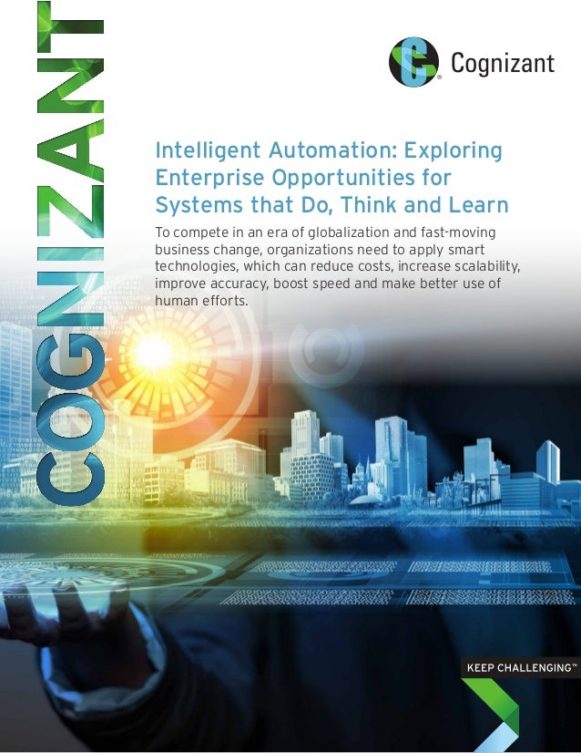 Intelligent Automation: Exploring Enterprise Opportunities for Systems that Do, Think and Learn To compete in an era of gl...