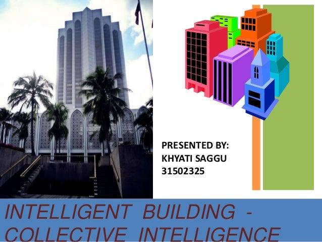 INTELLIGENT BUILDING - PRESENTED BY: KHYATI SAGGU 31502325
