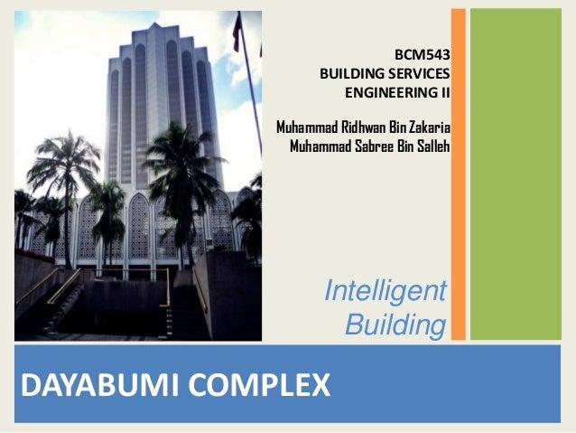 BCM543 BUILDING SERVICES ENGINEERING II Muhammad Ridhwan Bin Zakaria Muhammad Sabree Bin Salleh  Intelligent Building  DAY...