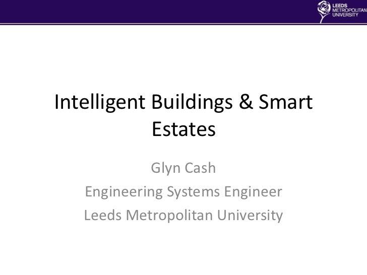 Intelligent Buildings & Smart            Estates            Glyn Cash   Engineering Systems Engineer   Leeds Metropolitan ...