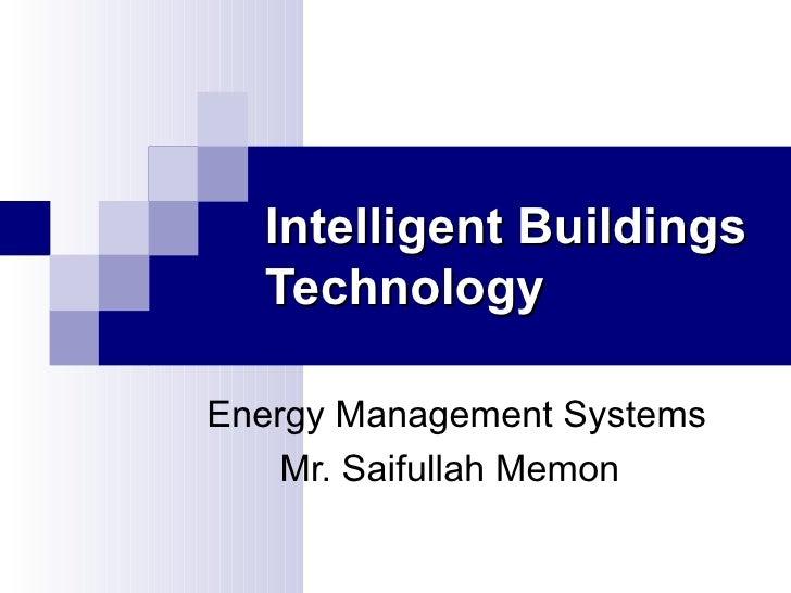 Energy Management Systems Mr. Saifullah Memon Intelligent Buildings Technology
