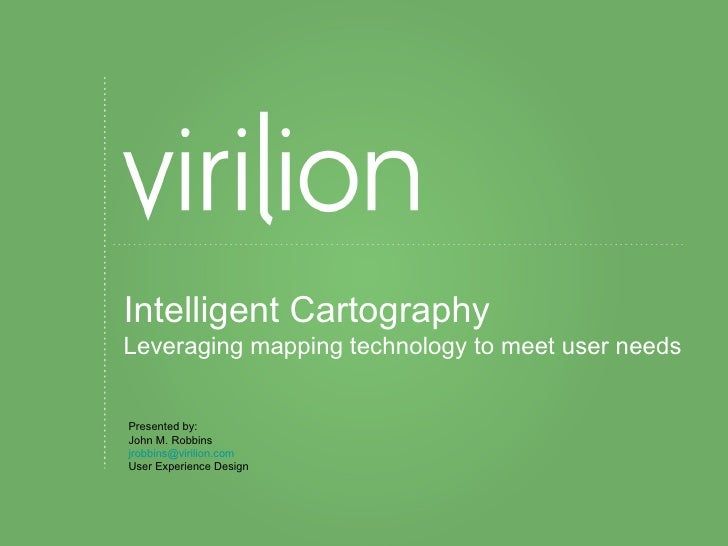 Intelligent Cartography Leveraging mapping technology to meet user needs Presented by: John M. Robbins [email_address] Use...