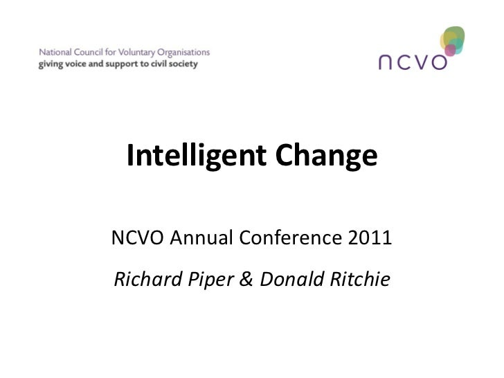 Intelligent Change NCVO Annual Conference 2011 Richard Piper & Donald Ritchie