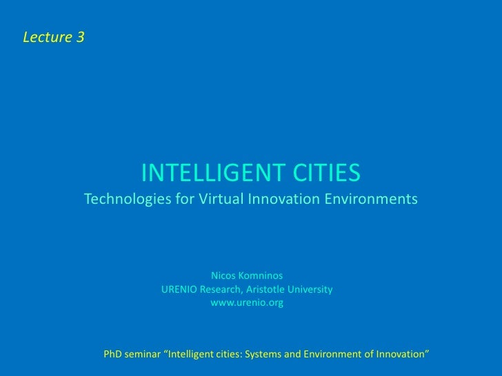 Lecture 3                         INTELLIGENT CITIES         Technologies for Virtual Innovation Environments             ...