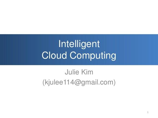 IntelligentCloud Computing        Julie Kim(kjulee114@gmail.com)                        1
