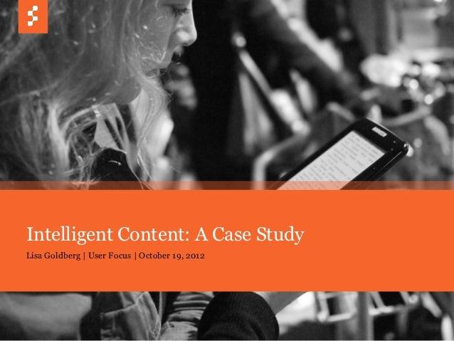 Intelligent Content: A Case StudyLisa Goldberg | User Focus | October 19, 2012         © COPYRIGHT 2012 SAPIENT CORPORATIO...