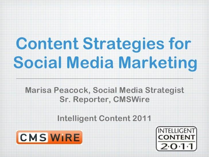 Content Strategies for  Social Media Marketing <ul><li>Marisa Peacock, Social Media Strategist </li></ul><ul><li>Sr. Repor...