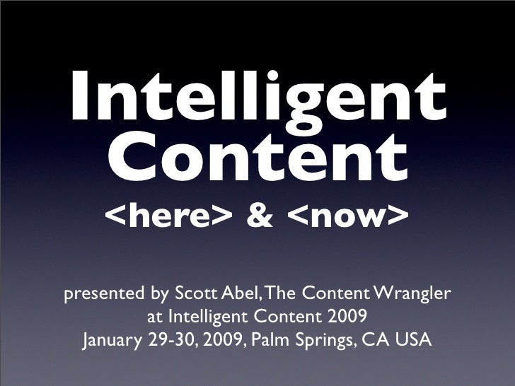 Intelligent  Content     <here> & <now>  presented by Scott Abel, The Content Wrangler           at Intelligent Content 20...