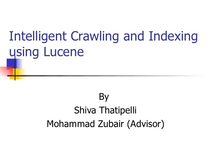 Intelligent Crawling and Indexingusing Lucene                 By           Shiva Thatipelli      Mohammad Zubair (Advisor)