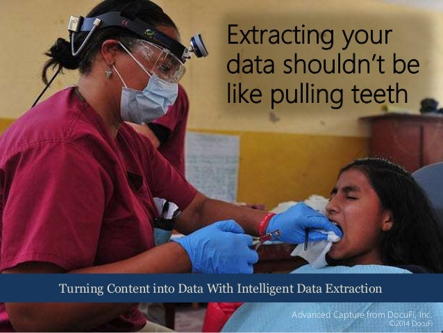 Extracting your data shouldn't be like pulling teeth Turning Content into Data With Intelligent Data Extraction Advanced C...