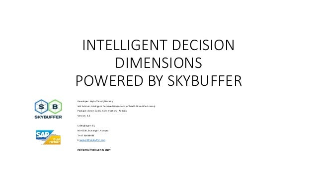 INTELLIGENT DECISION DIMENSIONS POWERED BY SKYBUFFER Developer: Skybuffer AS, Norway SAP Add-on: Intelligent Decision Dime...