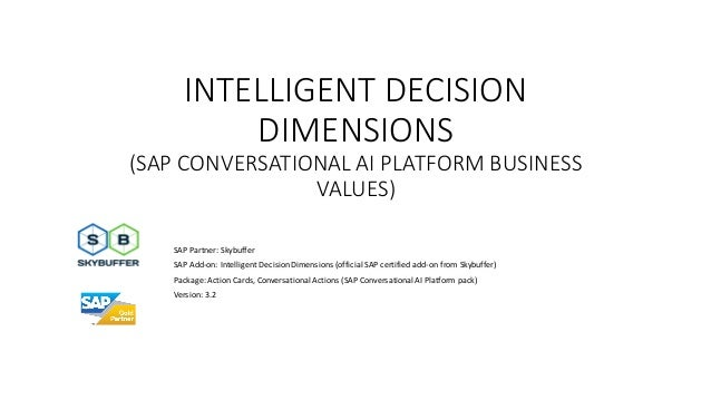 INTELLIGENT DECISION DIMENSIONS (SAP CONVERSATIONAL AI PLATFORM BUSINESS VALUES) SAP Partner: Skybuffer SAP Add-on: Intell...