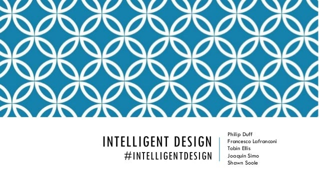 INTELLIGENT DESIGN #INTELLIGENTDESIGN Philip Duff Francesco Lafranconi Tobin Ellis Joaquin Simo Shawn Soole