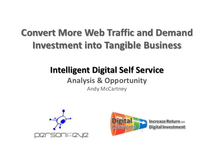 Convert More Web Traffic and Demand  Investment into Tangible Business     Intelligent Digital Self Service         Analys...