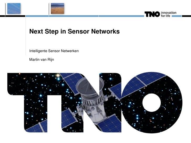 Next Step in Sensor NetworksIntelligente Sensor NetwerkenMartin van Rijn
