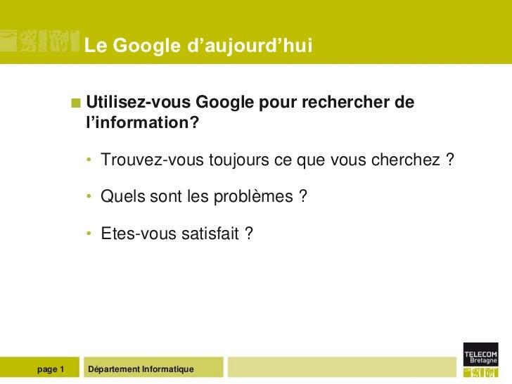 Le Google d'aujourd'hui          Utilisez-vousGoogle pour rechercher de          l'information?          • Trouvez-vous t...