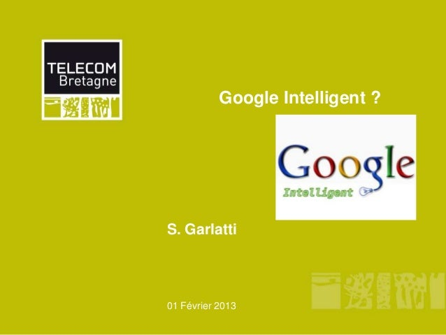 Google Intelligent ?S. Garlatti01 Février 2013