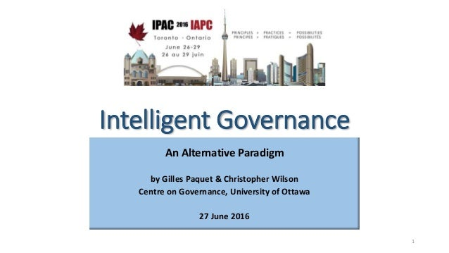 Intelligent Governance An Alternative Paradigm by Gilles Paquet & Christopher Wilson Centre on Governance, University of O...