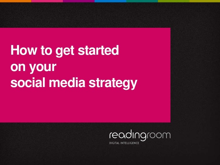 How to get startedon yoursocial media strategy