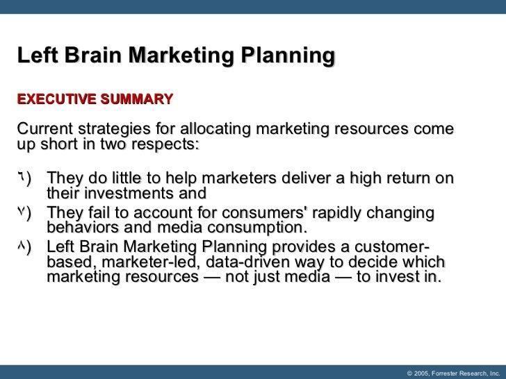 Left Brain Marketing Planning  <ul><li>EXECUTIVE SUMMARY </li></ul><ul><li>Current strategies for allocating marketing res...