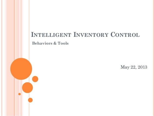 INTELLIGENT INVENTORY CONTROL Behaviors & Tools May 22, 2013