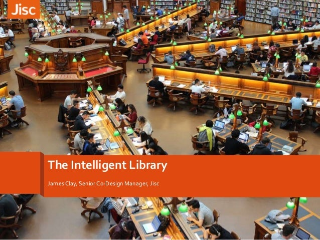 The Intelligent Library James Clay, Senior Co-Design Manager, Jisc